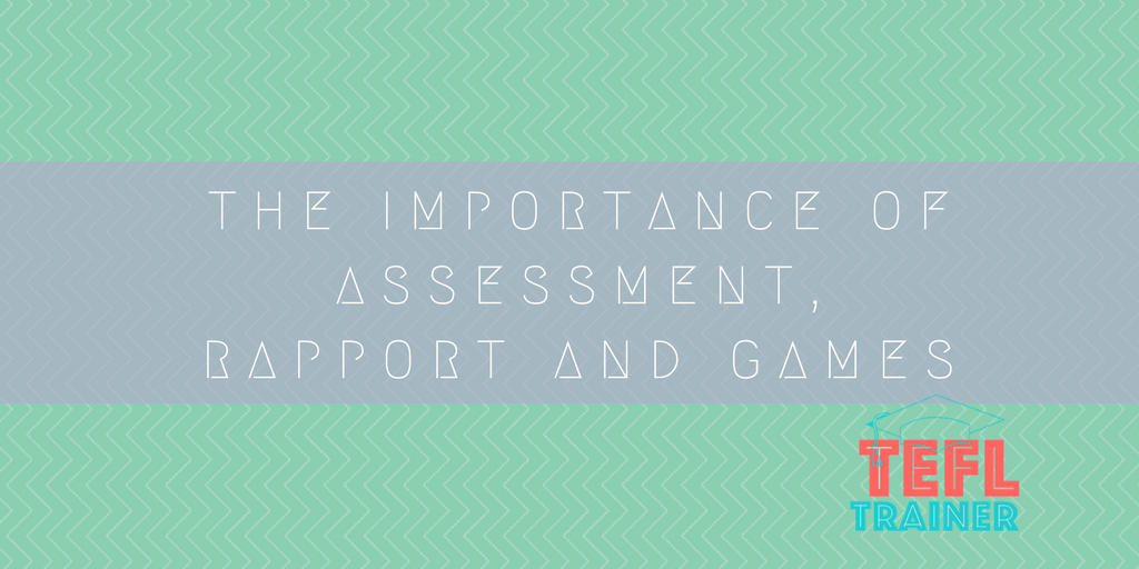 The Importance of Assessment, Rapport and Games