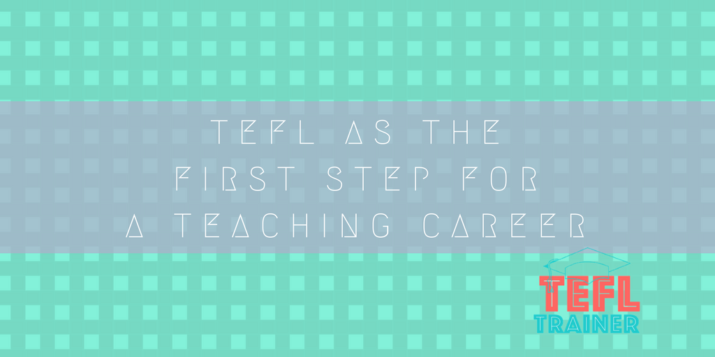 TEFL as the first step for a teaching career