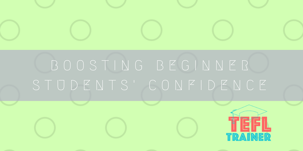 Boosting beginner students' confidence TEFL Trainer post