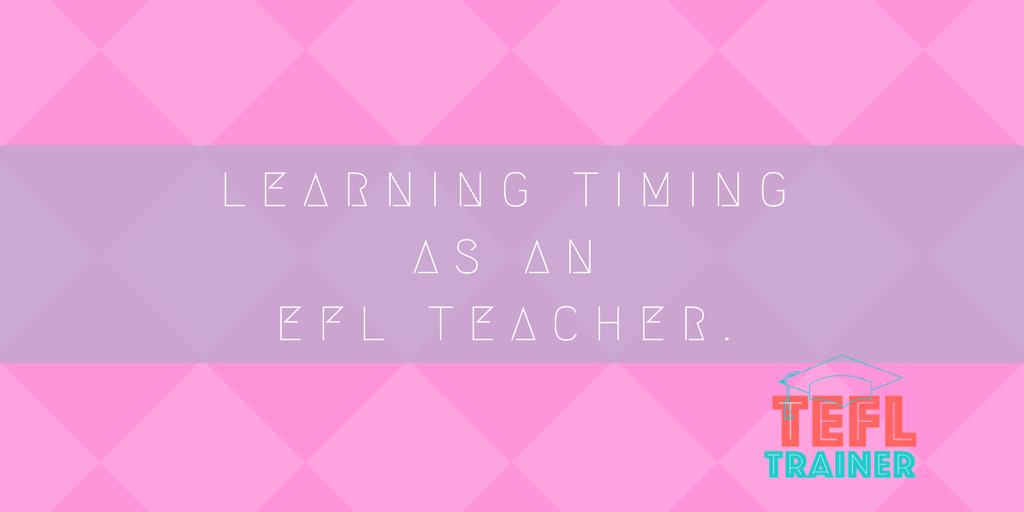 Learning timing as an EFL teacher