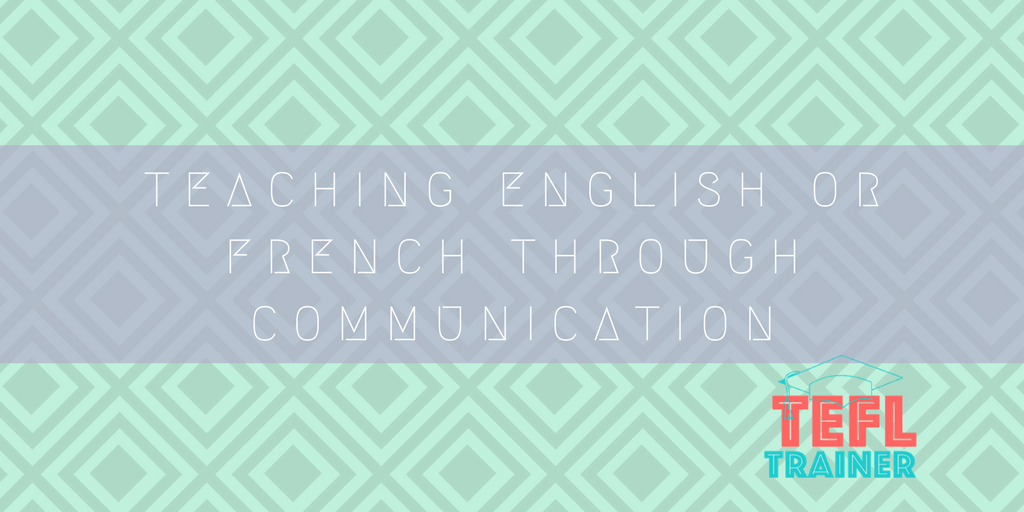 Teaching English or French through communication