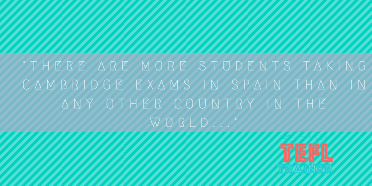 Did you know that there are more students taking Cambridge exams in Spain than in any other country in the world...?