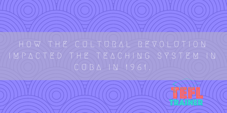 How the Cultural Revolution impacted the teaching system in Cuba in 1961.