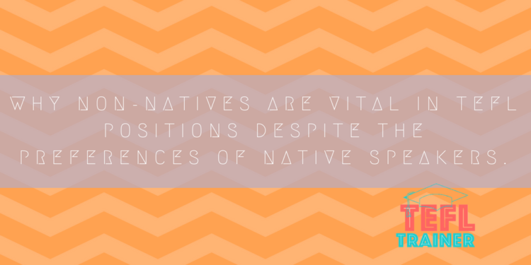 Why non-natives are vital in TEFL positions despite the preferences of native speakers.