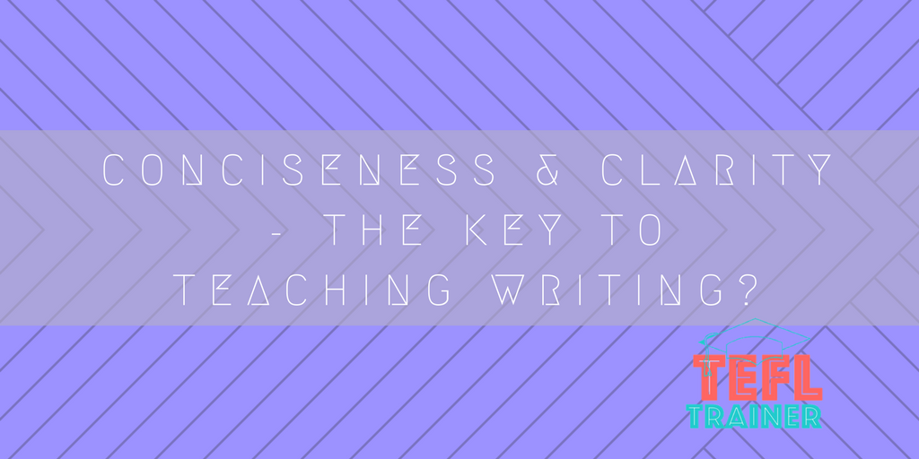 Conciseness and clarity - the key to teaching Writing?