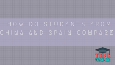 How do students from China and Spain compare? TEFL Trainer