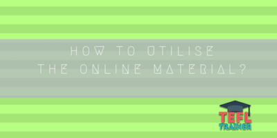 How to utilise the online material? TEFL Trainer